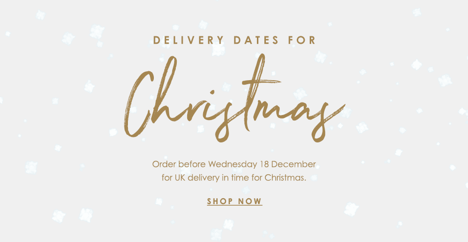 Delivery Dates for Christmas - order by Wed 18 Dec for UK delivery in time for Christmas